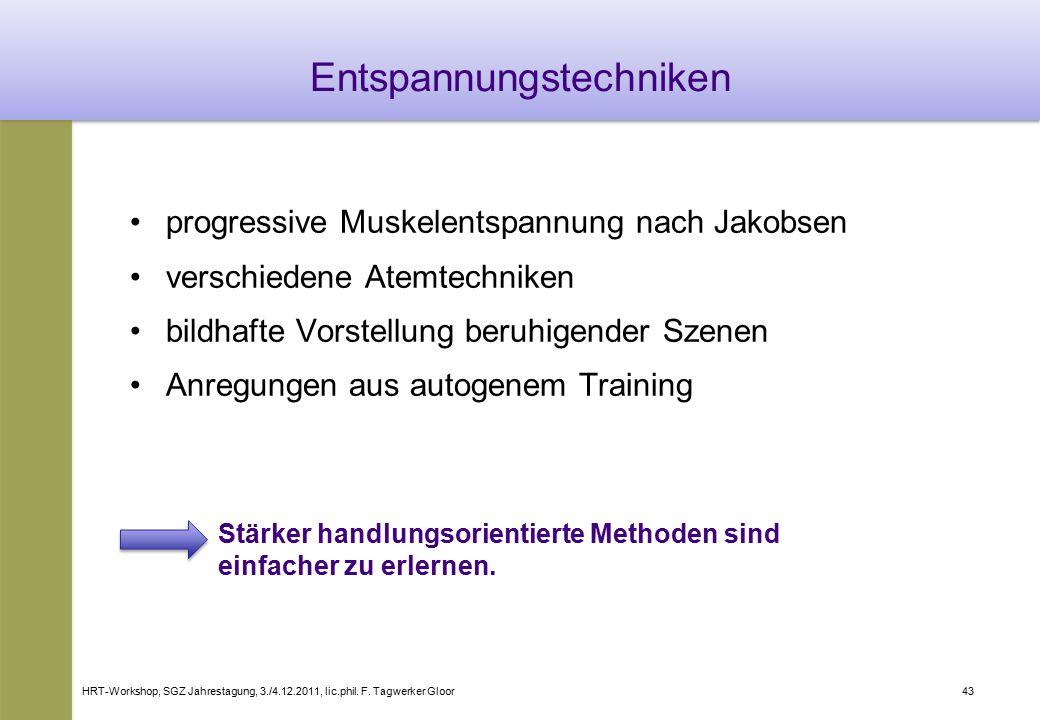 HRT-Workshop, SGZ Jahrestagung, 3./4.12.2011, lic.phil. F. Tagwerker Gloor43 Entspannungstechniken progressive Muskelentspannung nach Jakobsen verschi