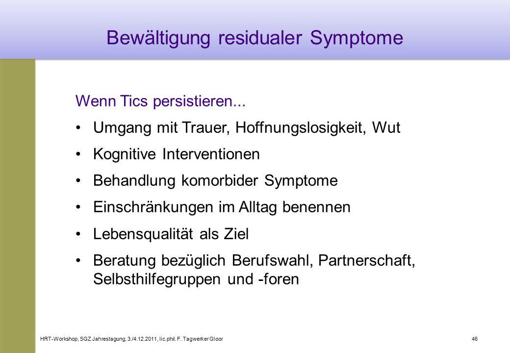 HRT-Workshop, SGZ Jahrestagung, 3./4.12.2011, lic.phil. F. Tagwerker Gloor46 Bewältigung residualer Symptome Wenn Tics persistieren... Umgang mit Trau