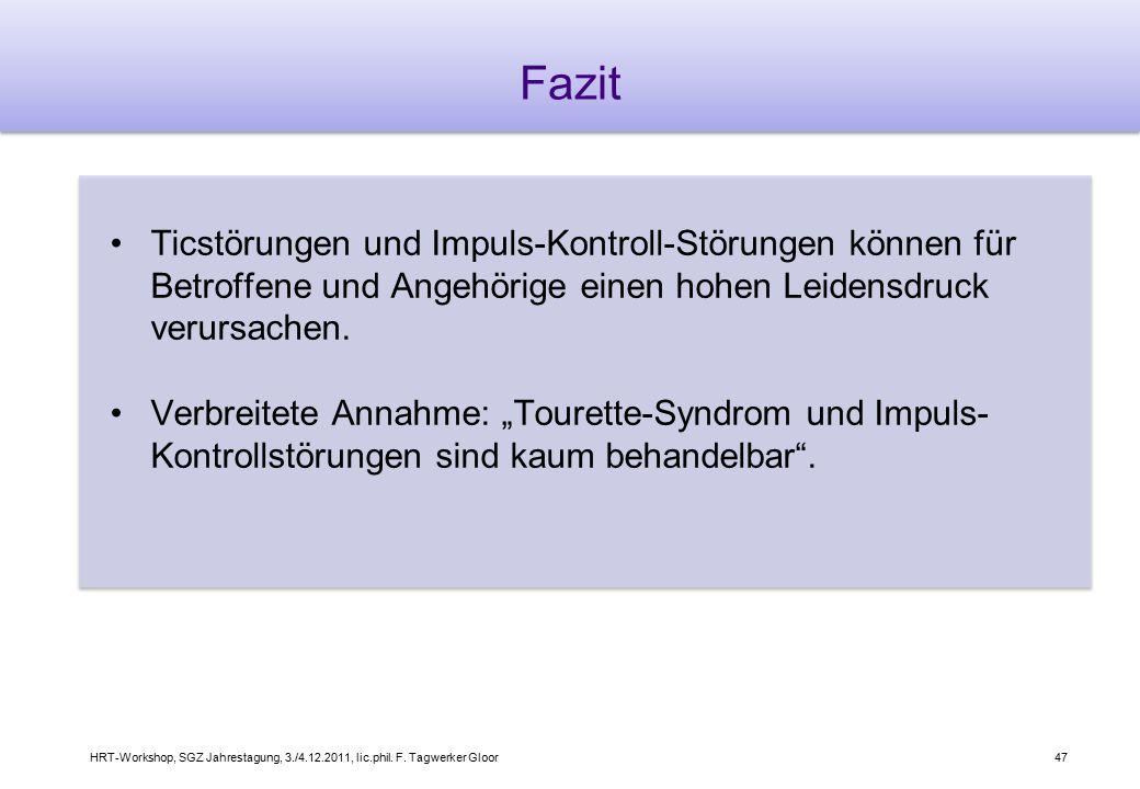 HRT-Workshop, SGZ Jahrestagung, 3./4.12.2011, lic.phil. F. Tagwerker Gloor47 Fazit Ticstörungen und Impuls-Kontroll-Störungen können für Betroffene un