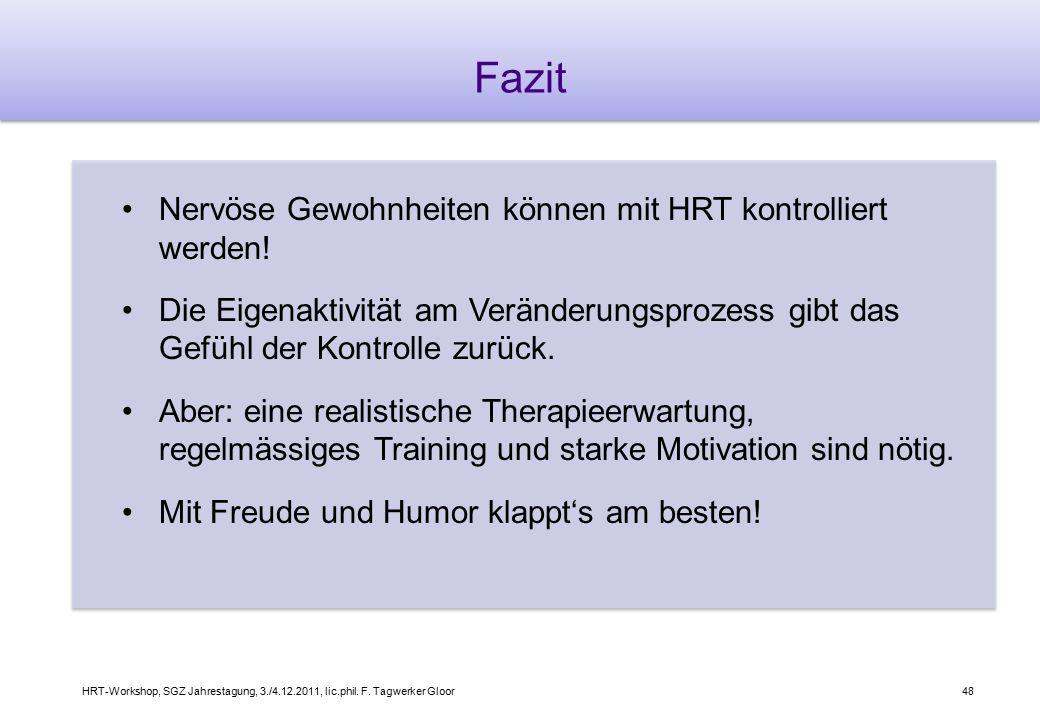 HRT-Workshop, SGZ Jahrestagung, 3./4.12.2011, lic.phil. F. Tagwerker Gloor48 Fazit Nervöse Gewohnheiten können mit HRT kontrolliert werden! Die Eigena