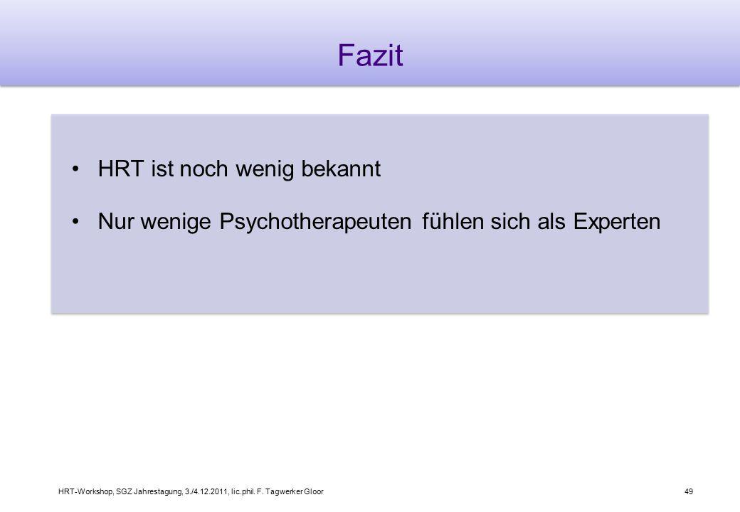HRT-Workshop, SGZ Jahrestagung, 3./4.12.2011, lic.phil. F. Tagwerker Gloor49 Fazit HRT ist noch wenig bekannt Nur wenige Psychotherapeuten fühlen sich