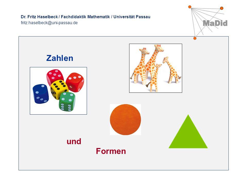 Zahlen und Formen Dr. Fritz Haselbeck / Fachdidaktik Mathematik / Universität Passau fritz.haselbeck@uni-passau.de