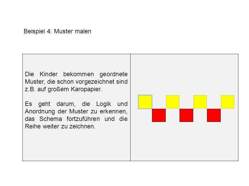 Beispiel 4: Muster malen Die Kinder bekommen geordnete Muster, die schon vorgezeichnet sind z.B.