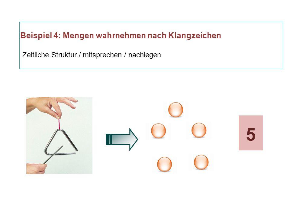 Beispiel 4: Mengen wahrnehmen nach Klangzeichen Zeitliche Struktur / mitsprechen / nachlegen 5