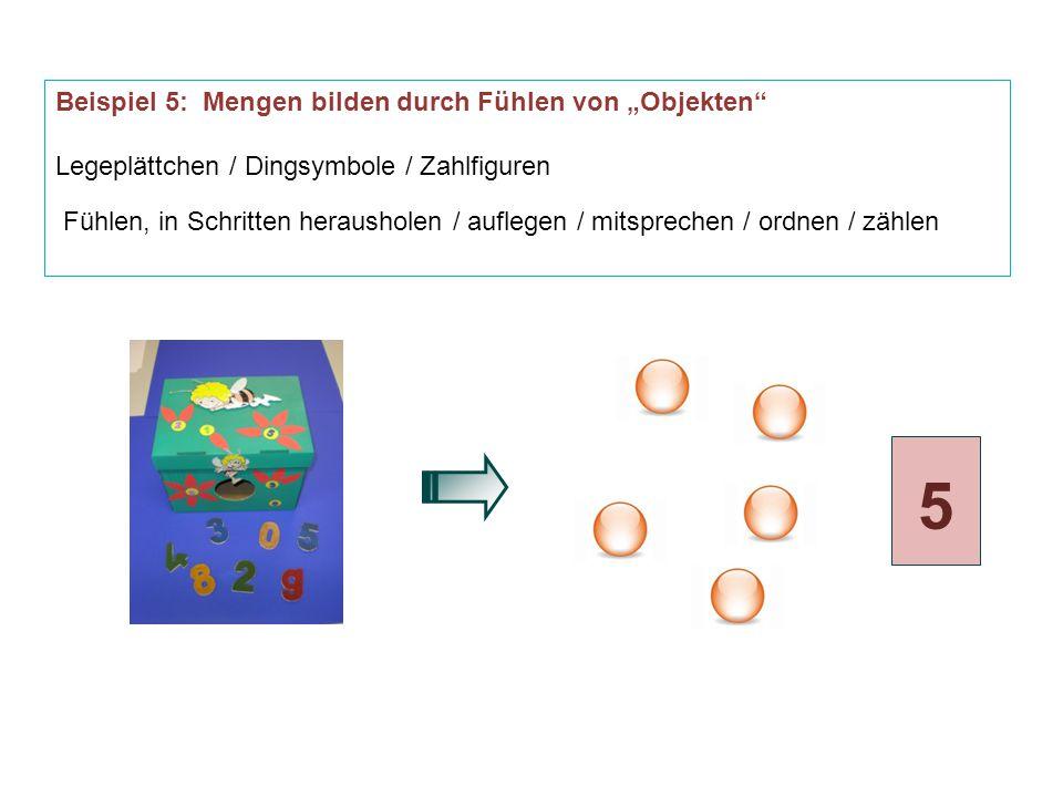 """Beispiel 5: Mengen bilden durch Fühlen von """"Objekten Legeplättchen / Dingsymbole / Zahlfiguren Fühlen, in Schritten herausholen / auflegen / mitsprechen / ordnen / zählen 5"""