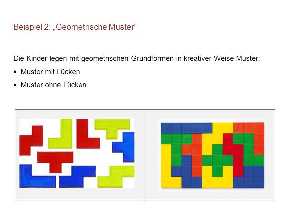 """Beispiel 2: """"Geometrische Muster Die Kinder legen mit geometrischen Grundformen in kreativer Weise Muster:  Muster mit Lücken  Muster ohne Lücken"""