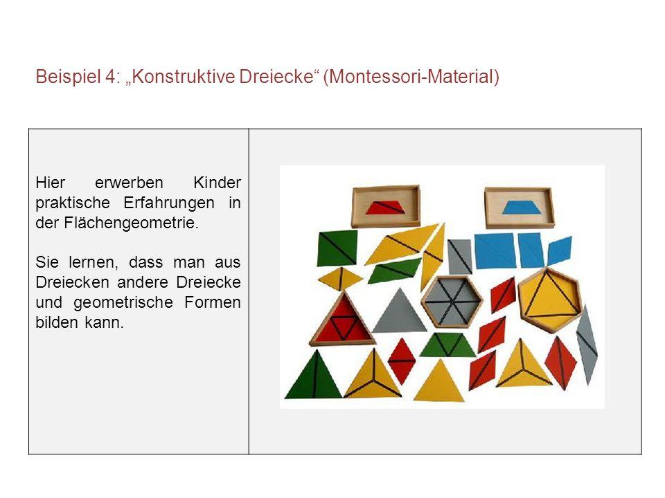 """Beispiel 4: """"Konstruktive Dreiecke"""" (Montessori-Material) Hier erwerben Kinder praktische Erfahrungen in der Flächengeometrie. Sie lernen, dass man au"""