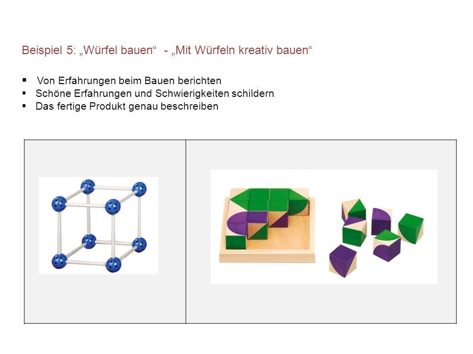 """Beispiel 5: """"Würfel bauen - """"Mit Würfeln kreativ bauen  Von Erfahrungen beim Bauen berichten  Schöne Erfahrungen und Schwierigkeiten schildern  Das fertige Produkt genau beschreiben"""