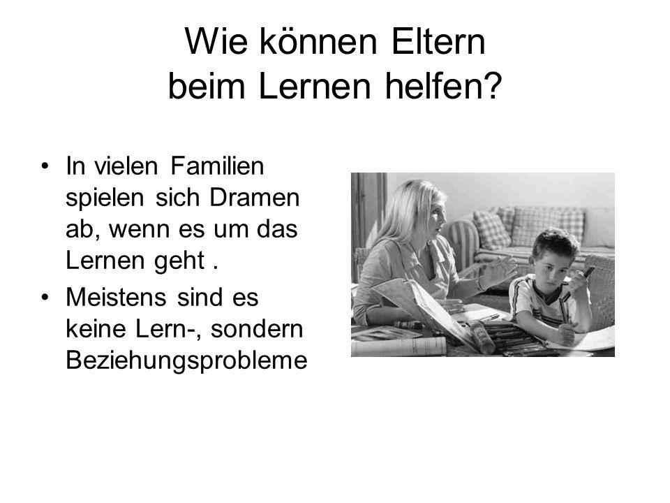 Wie können Eltern beim Lernen helfen? In vielen Familien spielen sich Dramen ab, wenn es um das Lernen geht. Meistens sind es keine Lern-, sondern Bez