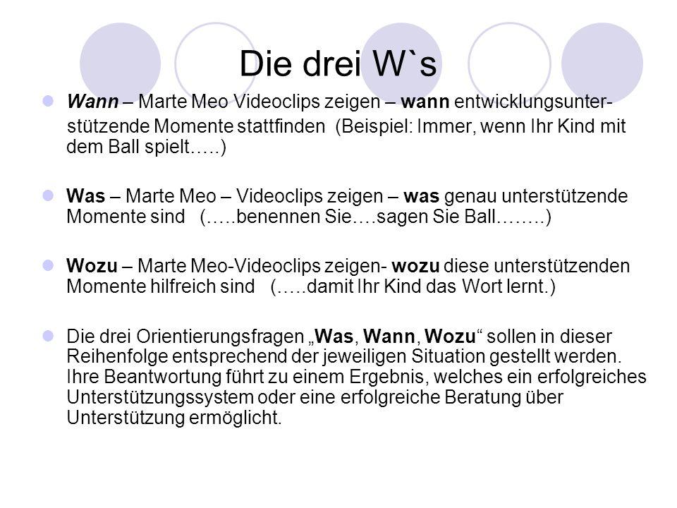 Die drei W`s Wann – Marte Meo Videoclips zeigen – wann entwicklungsunter- stützende Momente stattfinden (Beispiel: Immer, wenn Ihr Kind mit dem Ball s
