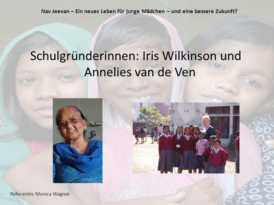 2 von 17 Schulgründerinnen: Iris Wilkinson und Annelies van de Ven Nav Jeevan – Ein neues Leben für junge Mädchen – und eine bessere Zukunft.