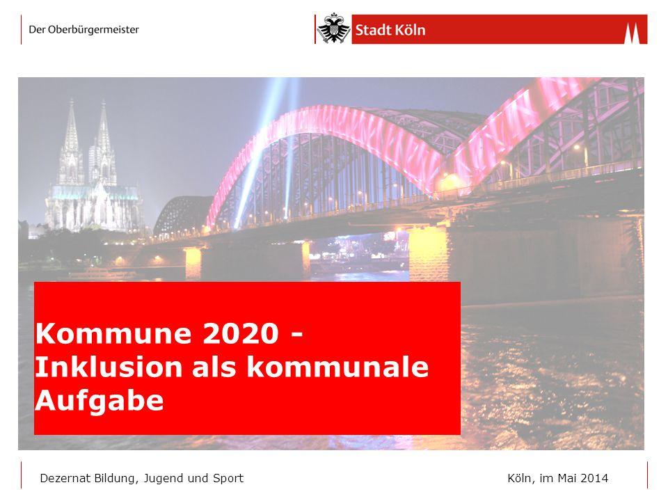Kommune 2020 - Inklusion als kommunale Aufgabe Dezernat Bildung, Jugend und Sport Köln, im Mai 2014