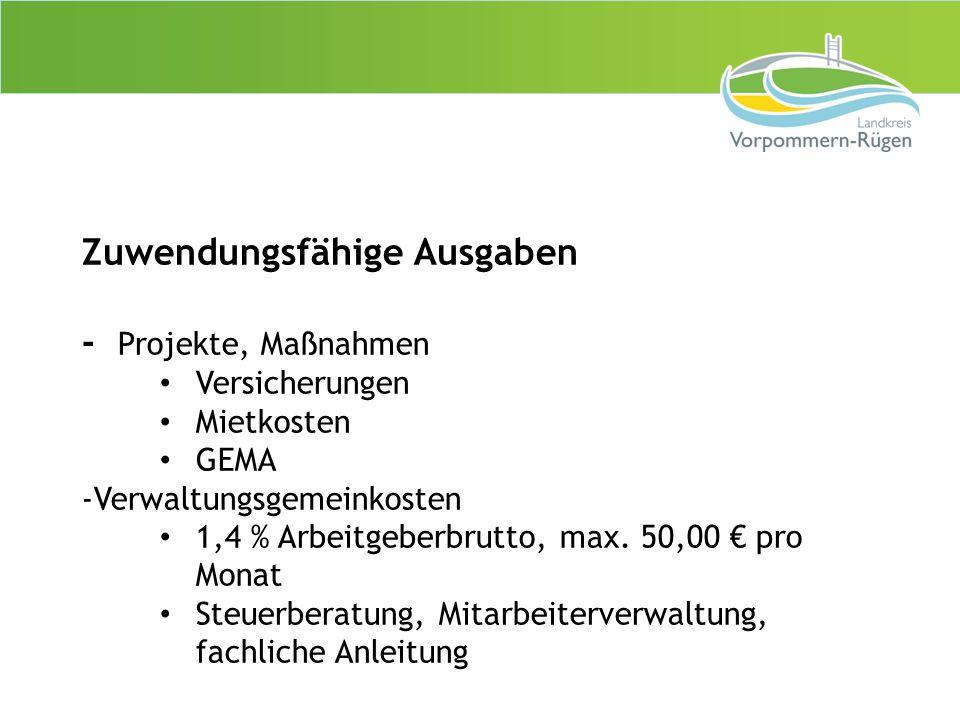 Zuwendungsfähige Ausgaben - Projekte, Maßnahmen Versicherungen Mietkosten GEMA -Verwaltungsgemeinkosten 1,4 % Arbeitgeberbrutto, max. 50,00 € pro Mona