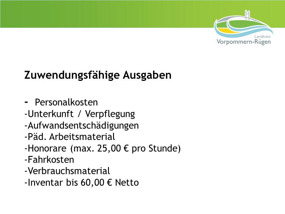 Zuwendungsfähige Ausgaben - Personalkosten -Unterkunft / Verpflegung -Aufwandsentschädigungen -Päd. Arbeitsmaterial -Honorare (max. 25,00 € pro Stunde