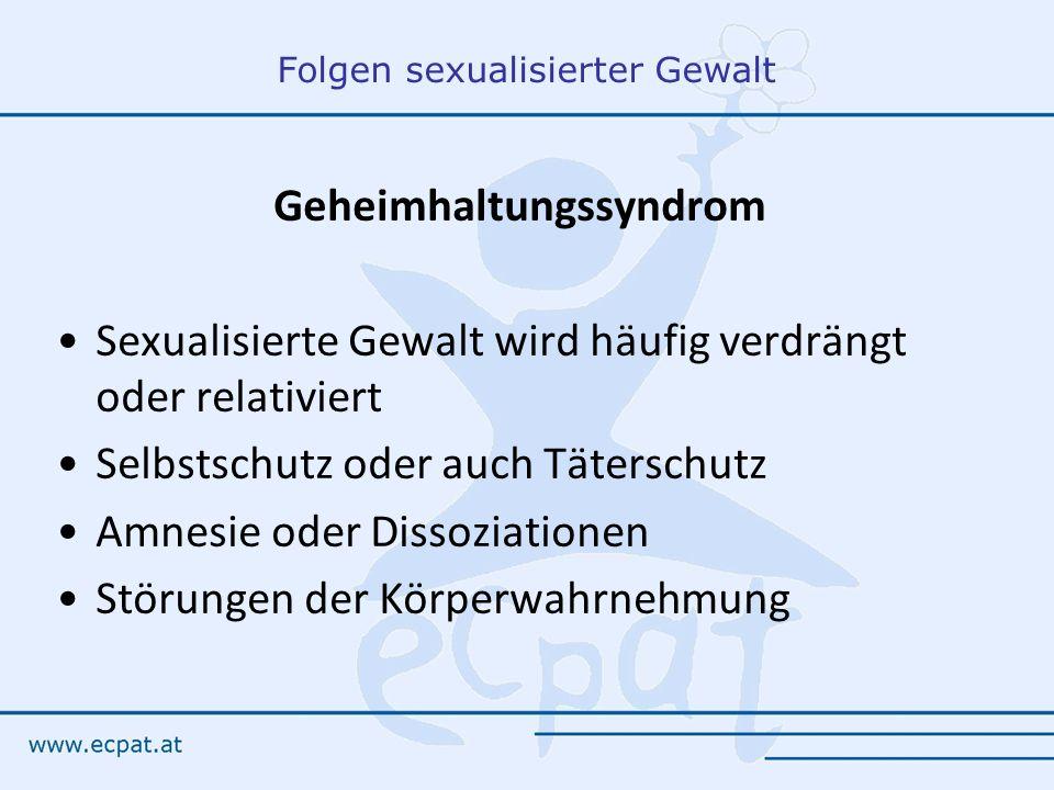 Folgen sexualisierter Gewalt Geheimhaltungssyndrom Sexualisierte Gewalt wird häufig verdrängt oder relativiert Selbstschutz oder auch Täterschutz Amnesie oder Dissoziationen Störungen der Körperwahrnehmung