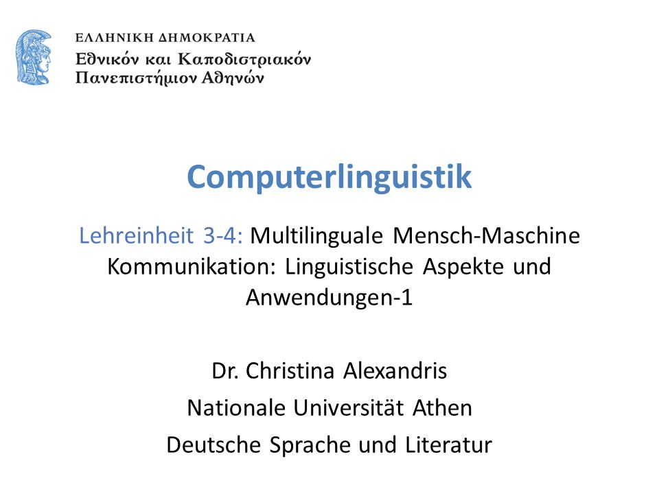 Computerlinguistik Lehreinheit 3-4: Multilinguale Mensch-Maschine Kommunikation: Linguistische Aspekte und Anwendungen-1 Dr. Christina Alexandris Nati