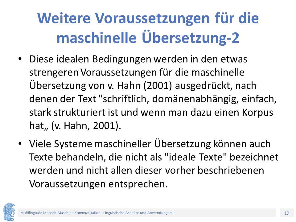 19 Multilinguale Mensch-Maschine Kommunikation: Linguistische Aspekte und Anwendungen-1 Weitere Voraussetzungen für die maschinelle Übersetzung-2 Diese idealen Bedingungen werden in den etwas strengeren Voraussetzungen für die maschinelle Übersetzung von v.