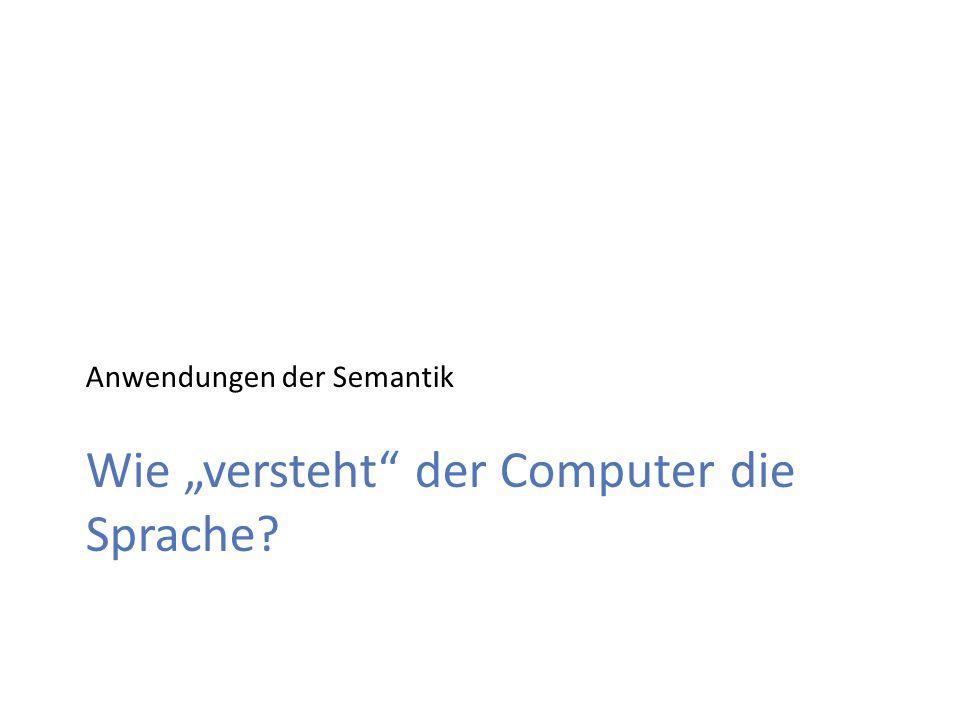 """Wie """"versteht der Computer die Sprache? Anwendungen der Semantik"""