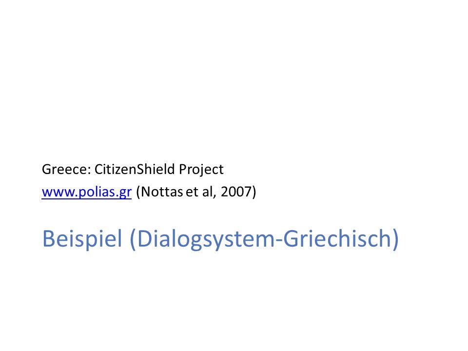 Beispiel (Dialogsystem-Griechisch) Greece: CitizenShield Project www.polias.grwww.polias.gr (Nottas et al, 2007)