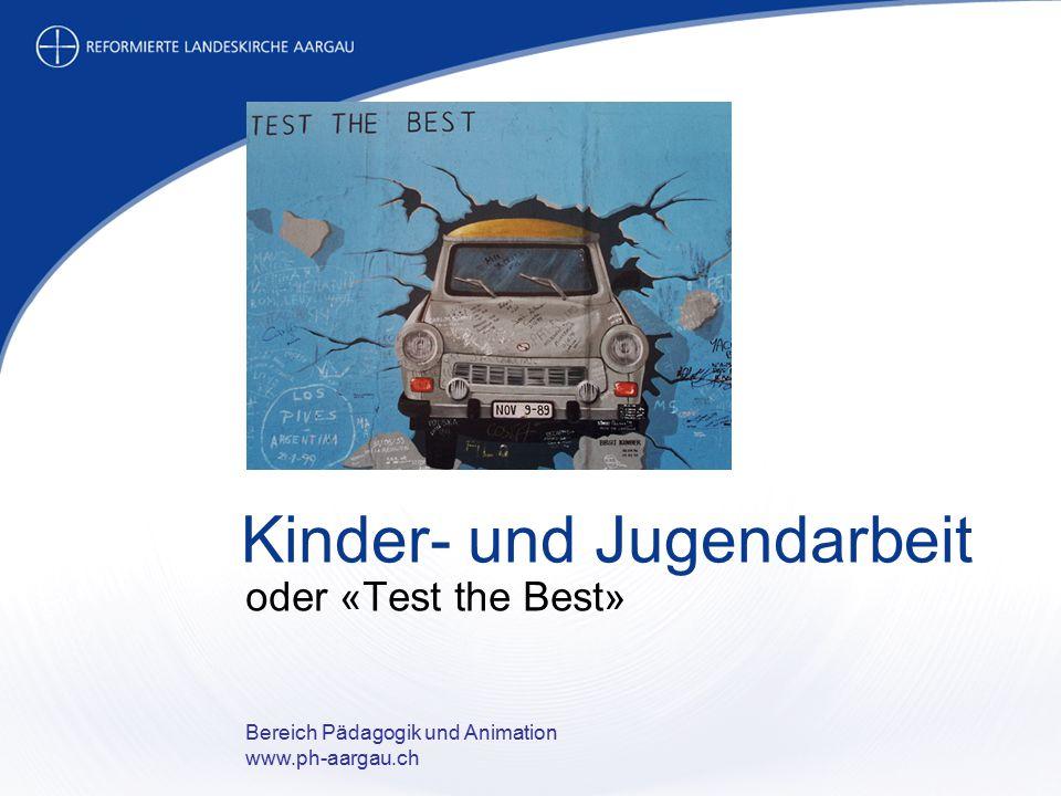 Bereich Pädagogik und Animation www.ph-aargau.ch Kinder- und Jugendarbeit oder «Test the Best»