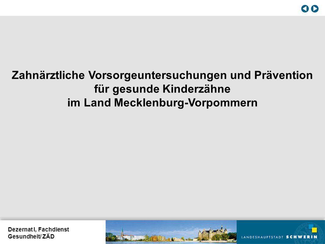 Dezernat I, Fachdienst Gesundheit/ ZÄD Zahnärztliche Vorsorgeuntersuchungen und Prävention für gesunde Kinderzähne im Land Mecklenburg-Vorpommern