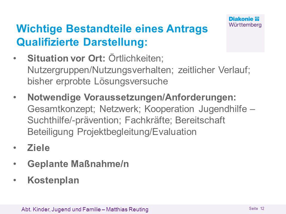 Abt. Kinder, Jugend und Familie – Matthias Reuting Seite 12 Wichtige Bestandteile eines Antrags Qualifizierte Darstellung: Situation vor Ort: Örtlichk