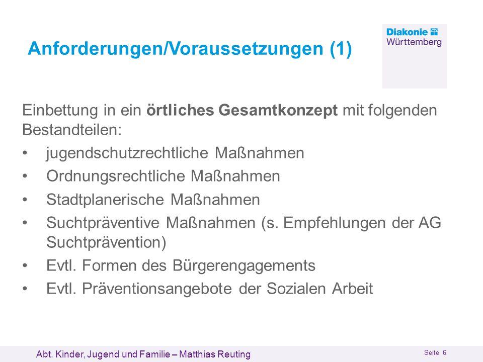 Abt. Kinder, Jugend und Familie – Matthias Reuting Seite 6 Anforderungen/Voraussetzungen (1) Einbettung in ein örtliches Gesamtkonzept mit folgenden B