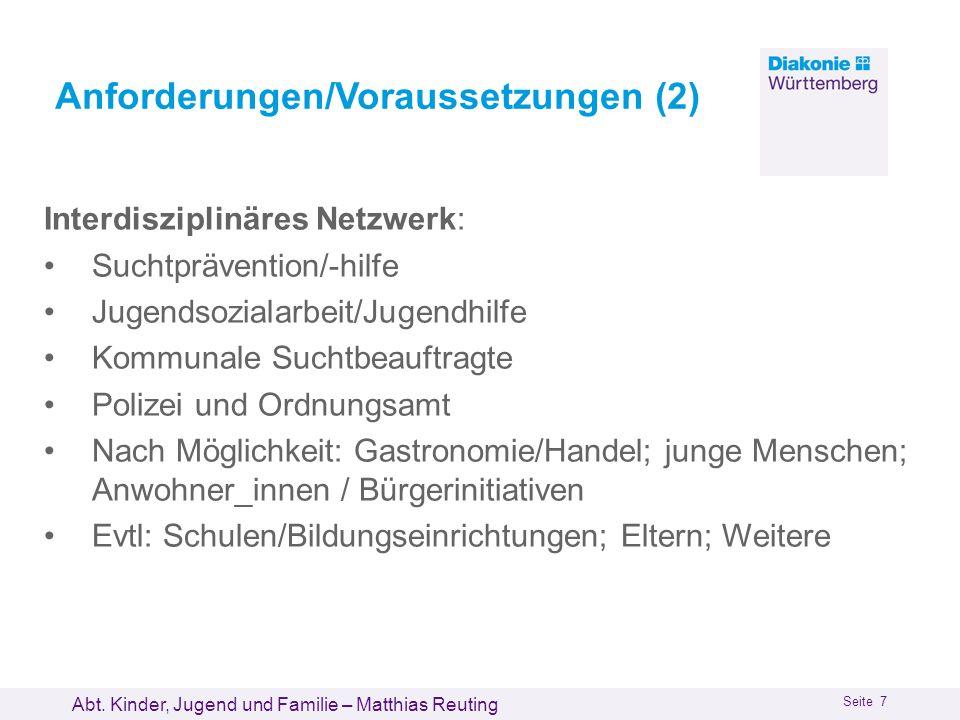 Abt. Kinder, Jugend und Familie – Matthias Reuting Seite 7 Anforderungen/Voraussetzungen (2) Interdisziplinäres Netzwerk: Suchtprävention/-hilfe Jugen