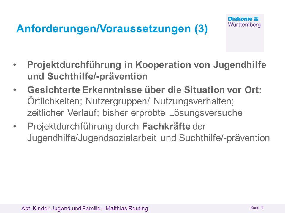 Abt. Kinder, Jugend und Familie – Matthias Reuting Seite 8 Anforderungen/Voraussetzungen (3) Projektdurchführung in Kooperation von Jugendhilfe und Su
