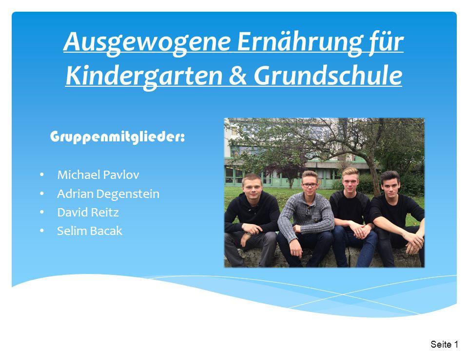 Ausgewogene Ernährung für Kindergarten & Grundschule Gruppenmitglieder: Michael Pavlov Adrian Degenstein David Reitz Selim Bacak Seite 1