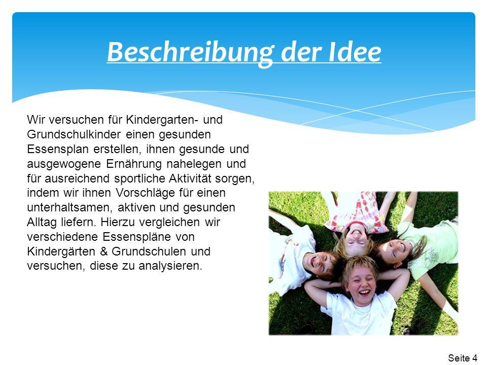 Beschreibung der Idee Wir versuchen für Kindergarten- und Grundschulkinder einen gesunden Essensplan erstellen, ihnen gesunde und ausgewogene Ernährun