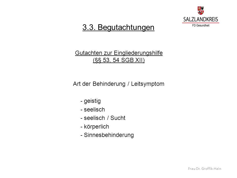 3.3. Begutachtungen Gutachten zur Eingliederungshilfe (§§ 53, 54 SGB XII) Art der Behinderung / Leitsymptom - geistig - seelisch - seelisch / Sucht -
