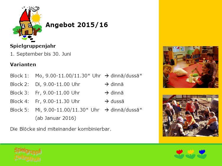 Spielgruppenjahr 2015/16 Berechtigte Kinder Block 1-4: Kinder, geboren bis 31.