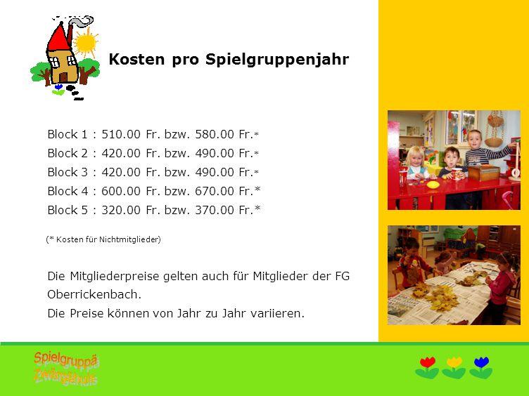 Kosten pro Spielgruppenjahr Block 1 : 510.00 Fr. bzw.