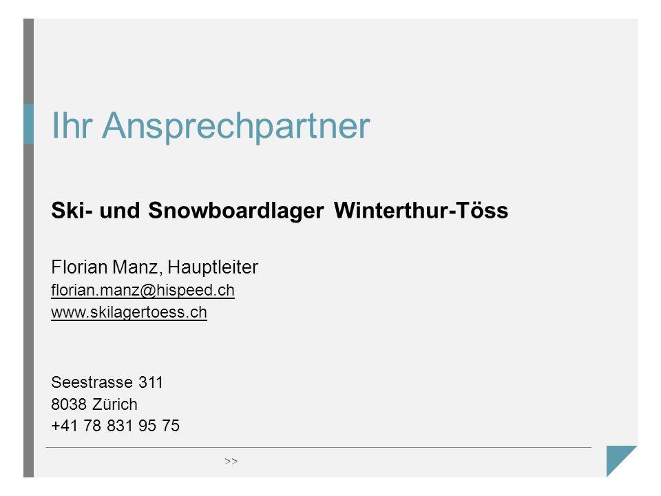 >> Ihr Ansprechpartner Ski- und Snowboardlager Winterthur-Töss Florian Manz, Hauptleiter florian.manz@hispeed.ch www.skilagertoess.ch Seestrasse 311 8038 Zürich +41 78 831 95 75