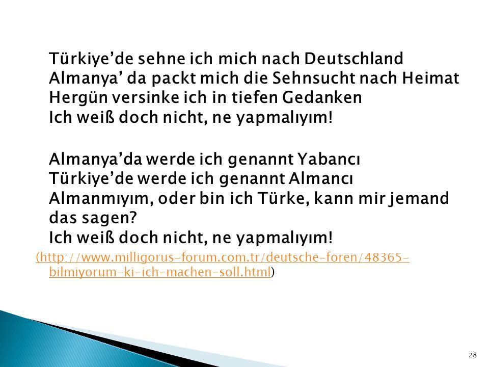 Türkiye'de sehne ich mich nach Deutschland Almanya' da packt mich die Sehnsucht nach Heimat Hergün versinke ich in tiefen Gedanken Ich weiß doch nicht