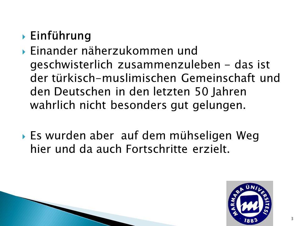  Einführung  Einander näherzukommen und geschwisterlich zusammenzuleben - das ist der türkisch-muslimischen Gemeinschaft und den Deutschen in den le
