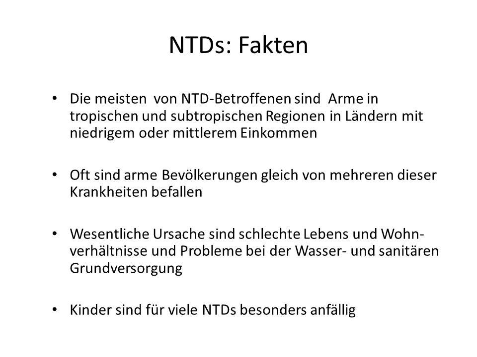 NTDs: Fakten Die meisten von NTD-Betroffenen sind Arme in tropischen und subtropischen Regionen in Ländern mit niedrigem oder mittlerem Einkommen Oft