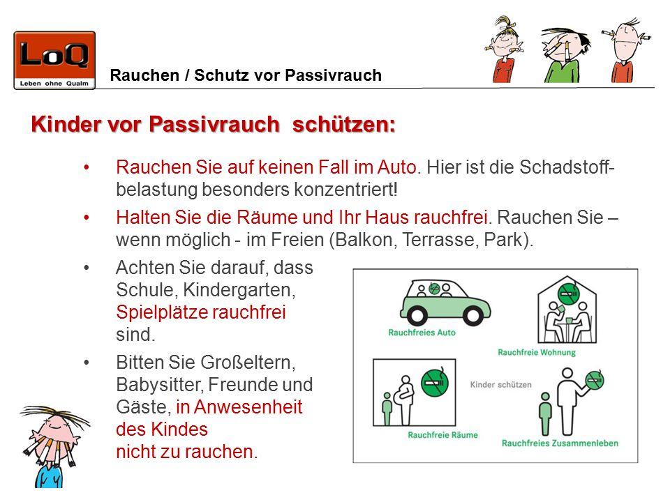 Rauchen / Schutz vor Passivrauch Rauchen Sie auf keinen Fall im Auto. Hier ist die Schadstoff- belastung besonders konzentriert! Halten Sie die Räume