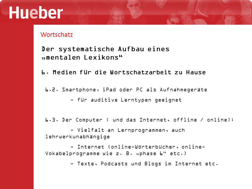 """Wortschatz Der systematische Aufbau eines """"mentalen Lexikons"""" 6. Medien für die Wortschatzarbeit zu Hause 6.2. Smartphone, iPad oder PC als Aufnahmege"""