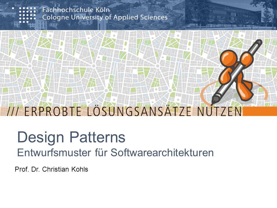 Design Patterns Entwurfsmuster für Softwarearchitekturen Prof. Dr. Christian Kohls