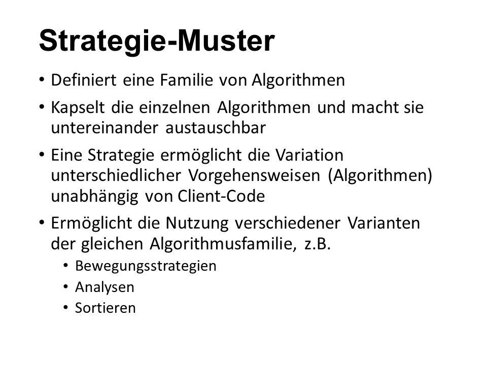 Strategie-Muster Definiert eine Familie von Algorithmen Kapselt die einzelnen Algorithmen und macht sie untereinander austauschbar Eine Strategie ermö