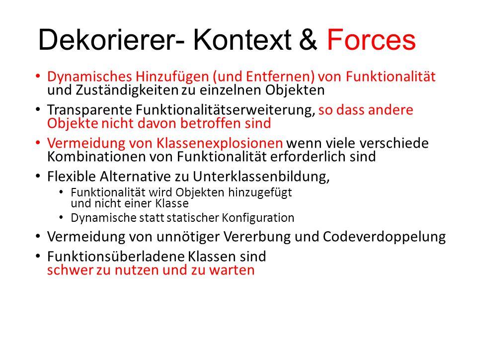 Dekorierer- Kontext & Forces Dynamisches Hinzufügen (und Entfernen) von Funktionalität und Zuständigkeiten zu einzelnen Objekten Transparente Funktion