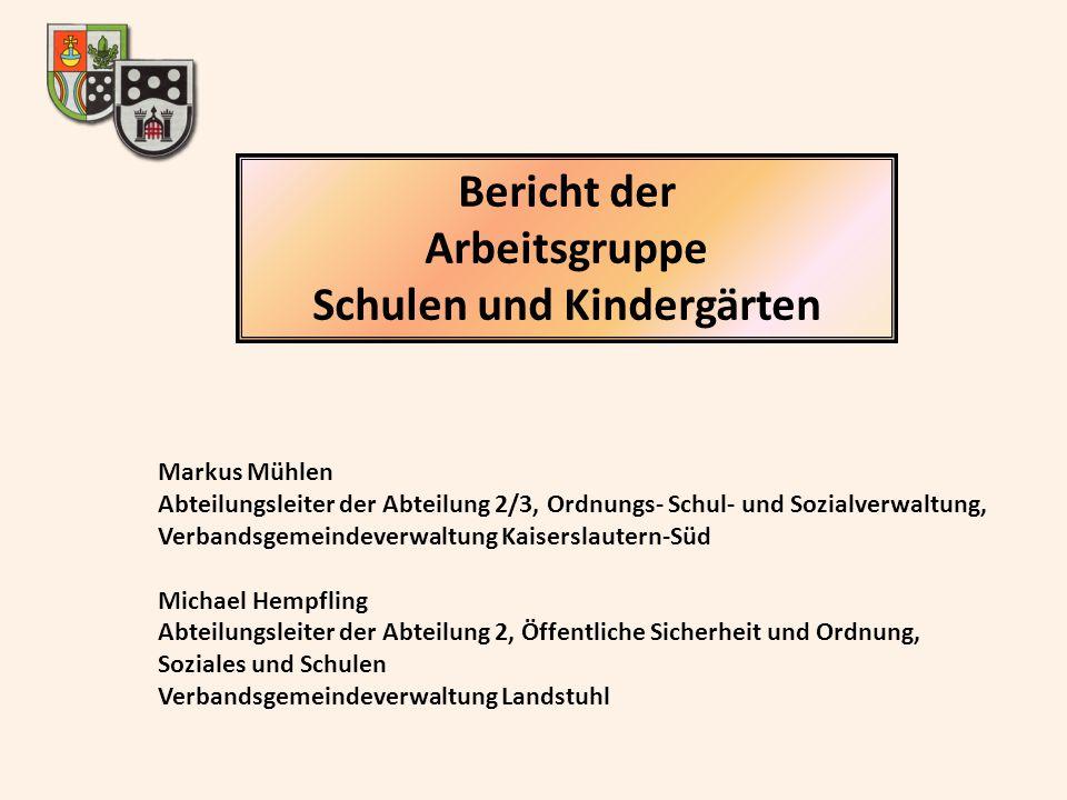 Bericht der Arbeitsgruppe Schulen und Kindergärten Markus Mühlen Abteilungsleiter der Abteilung 2/3, Ordnungs- Schul- und Sozialverwaltung, Verbandsge