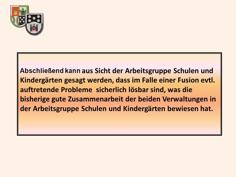 Abschließend kann aus Sicht der Arbeitsgruppe Schulen und Kindergärten gesagt werden, dass im Falle einer Fusion evtl.