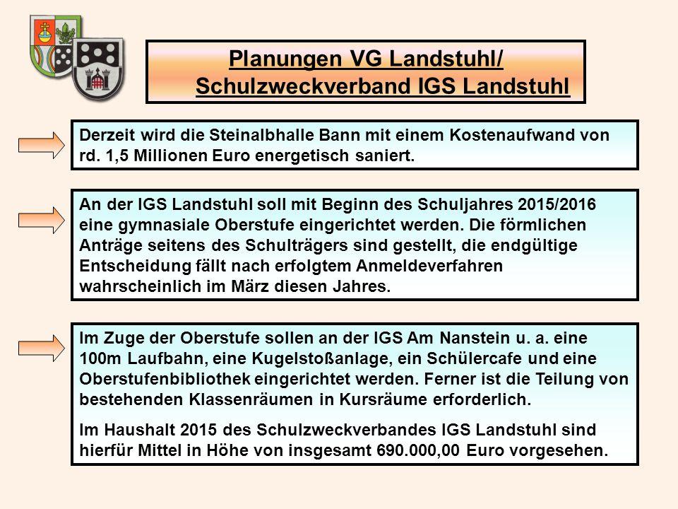 Planungen VG Landstuhl/ Schulzweckverband IGS Landstuhl Derzeit wird die Steinalbhalle Bann mit einem Kostenaufwand von rd. 1,5 Millionen Euro energet