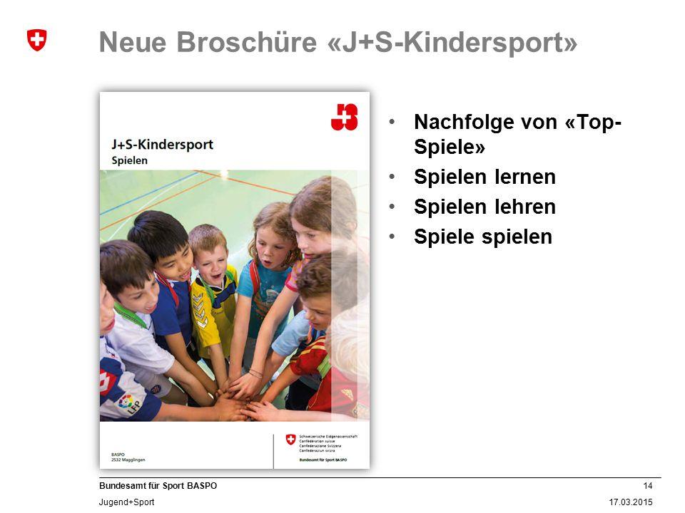14 17.03.2015 Bundesamt für Sport BASPO Jugend+Sport Neue Broschüre «J+S-Kindersport» Nachfolge von «Top- Spiele» Spielen lernen Spielen lehren Spiele