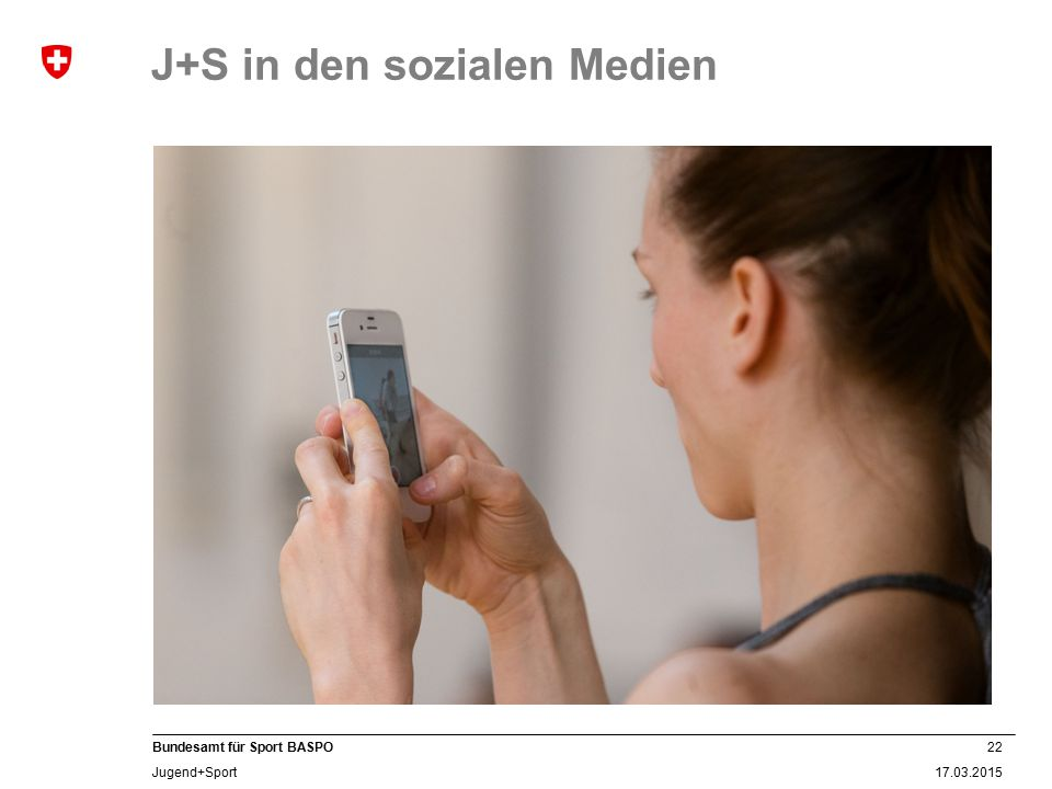 22 17.03.2015 Bundesamt für Sport BASPO Jugend+Sport J+S in den sozialen Medien