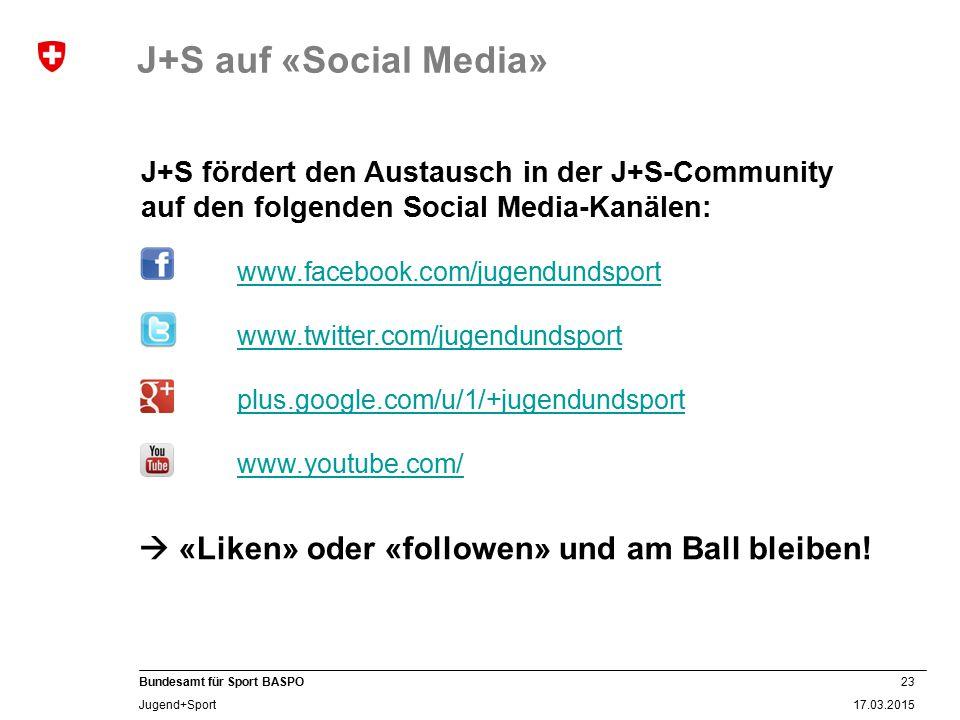23 17.03.2015 Bundesamt für Sport BASPO Jugend+Sport J+S fördert den Austausch in der J+S-Community auf den folgenden Social Media-Kanälen: www.facebo