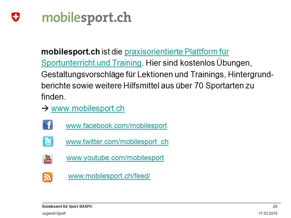 26 17.03.2015 Bundesamt für Sport BASPO Jugend+Sport mobilesport.ch ist die praxisorientierte Plattform für Sportunterricht und Training. Hier sind ko